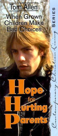 Hope for Hurting Parents: When Grown Children Make Bad Choices  by  Tom Allen