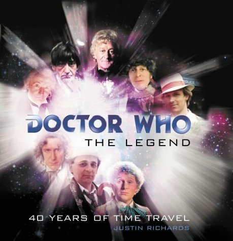 Doctor Who: The Legend: 40 Years of Time Travel  by  Justin Richards