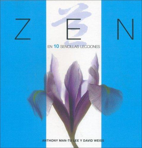 Zen En 10 Sencillas Lecciones  by  Anthony Man-Tu Lee