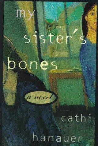 My Sisters Bones  by  Cathi Hanauer