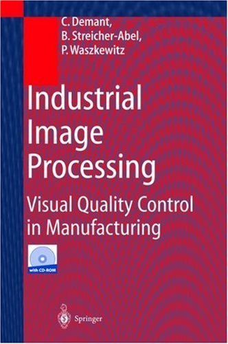 Industrial Image Processing: Visual Quality Control In Manufacturing  by  Christian Demant