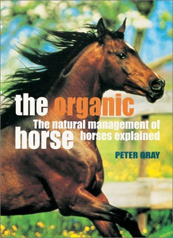 The Organic Horse: The Natural Management of Horses Explained  by  Peter       Gray