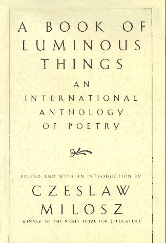 A Book of Luminous Things: An International Anthology of Poetry Czesław Miłosz
