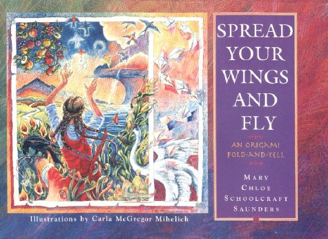 Spread Your Wings And Fly: An Origami Fold And Tell  by  Mary Chloe Schoolcraft Saunders