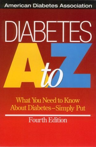 Diabetes A To Z:  What You Need To Know About Diabetes  Simply Put  by  American Diabetes Association