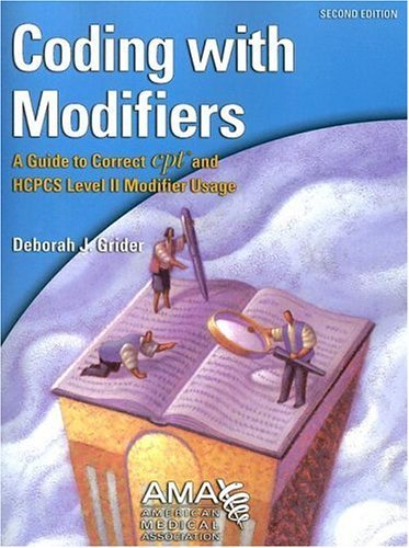 Coding With Modifiers: A Guide To Correct Cpt And Hcpcs Modifier Usage Deborah J. Grider
