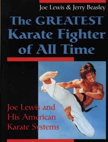Greatest Karate Fighter of All Time: Joe Lewis and His American Karate Systems Joe Lewis