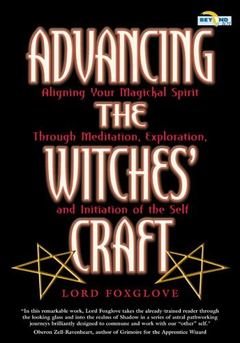 Advancing the Witches Craft: Aligning Your Magickal Spirit Through Meditation, Exploration, and Initiation of the Self [With CD-ROM]  by  Lord Foxglove