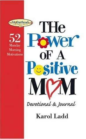 The Power of a Postive Mom Devotional: 52 Monday Morning Motivations  by  Karol Ladd