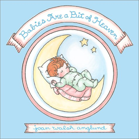 Babies Are A Bit Of Heaven  by  Joan Walsh Anglund