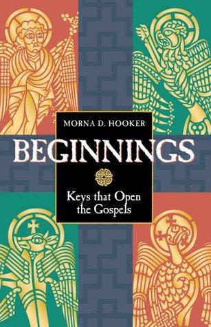 Beginnings: Keys That Open The Gospels Morna D. Hooker