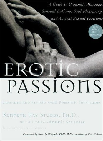 Erotic Passions: A Guide to Orgasmic massage, Sensual Bathing, Oral Pleasuring  by  Kenneth Ray Stubbs