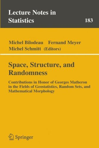 Space, Structure and Randomness: Contributions in Honor of Georges Matheron in the Fields of Geostatistics, Random Sets and Mathematical Morphology David R. Meyer