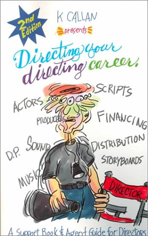 Directing Your Directing Career: A Support Book & Agent Guide for Directors  by  K. Callan