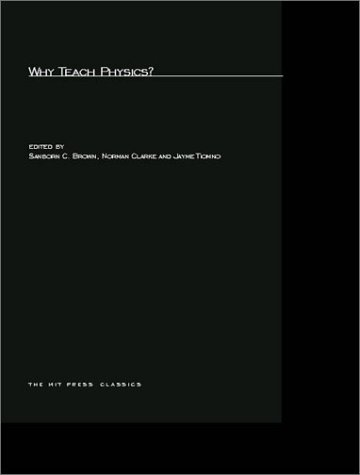 Why Teach Physics?: Based On Discussions At The International Conference On Physics In General Education, Rio De Janeiro, Brazil, 1963 Sanborn C. Brown