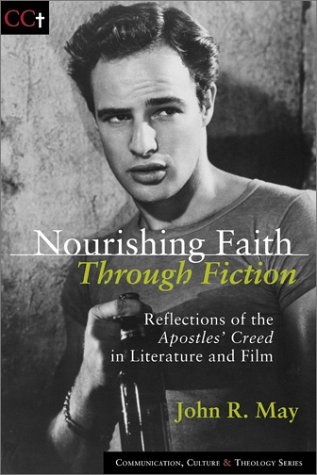 Nourishing Faith Through Fiction: Reflections of the Apostles Creed in Literature and Film John R. May