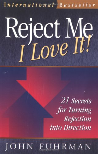 Reject Me   I Love It!: 21 Secrets For Turning Rejection Into Direction (Personal Development Series) John Fuhrman