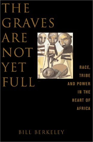 The Graves Are Not Yet Full Race, Tribe And Power In The Heart Of Africa  by  Bill Berkeley