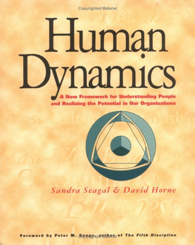 Human Dynamics: A New Framework for Understanding People & Realizing the Potential in Our Organizations Sandra Seagal