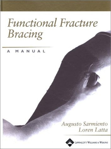 Functional Fracture Bracing: A Manual Augusto Sarmiento
