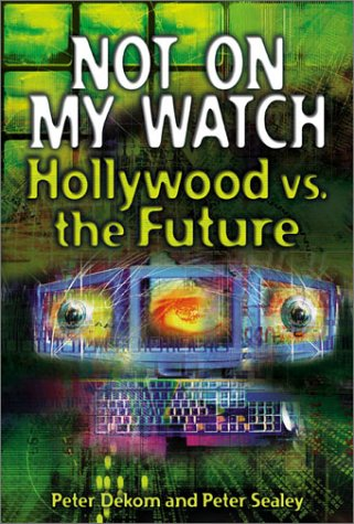 Not on My Watch: Hollywood vs. the Future  by  Peter Dekom