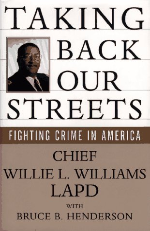 Taking Back Our Streets: Fighting Crime In America  by  Willie L. Williams