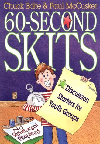 60-Second Skits: Discussion Starters for Youth Groups  by  Chuck Bolte