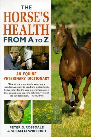 The Horses Health From A To Z: An Equine Veterinary Dictionary Peter D. Rossdale
