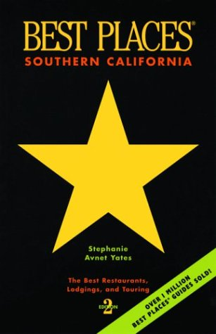 Best Places Southern California: The Best Restaurants, Lodgings, and Touring  by  Stephani Avnet Yates