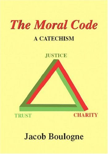 The Moral Code: A Catechism  by  Jack Boulogne