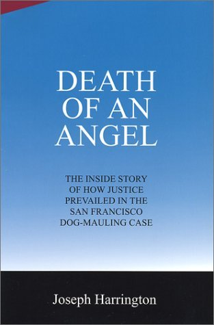 Death of an Angel: The Inside Story of How Justice Prevailed in the San Francisco Dog-Mauling Case  by  Joseph  Harrington