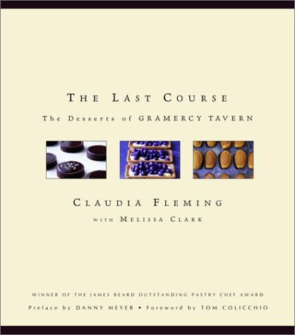The Last Course: The Desserts of Gramercy Tavern  by  Claudia Fleming