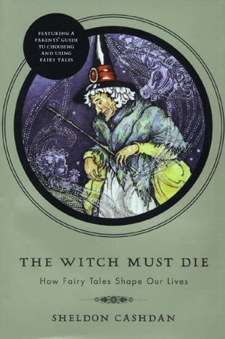 The Witch Must Die: How Fairy Tales Shape Our Lives  by  Sheldon   Cashdan