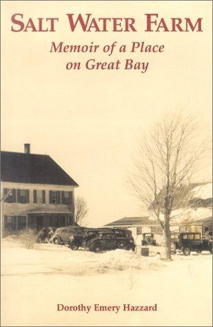 Salt Water Farm: Memoir of a Place on Great Bay Dorothy Emery Hazzard