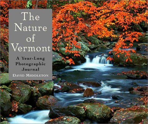 The Nature Of Vermont: A Year Long Photographic Journal  by  David Middleton