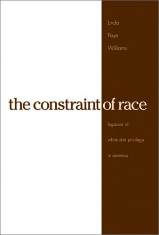The Constraint of Race: Legacies of White Skin Privilege in America Linda Faye Williams