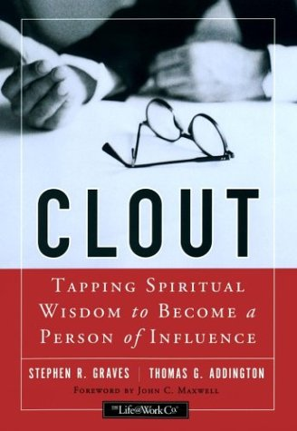 Clout: Tapping Spiritual Wisdom to Become a Person of Influence Stephen R. Graves