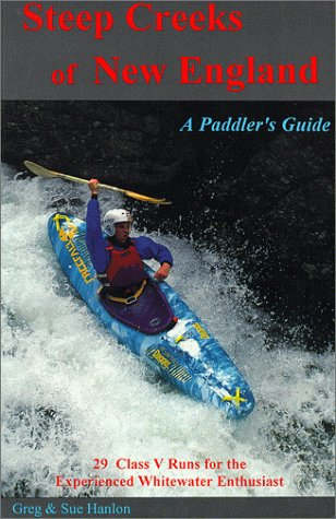 Steep Creeks of New England: A Paddlers Guide to 29 Class V Runs for the Experienced Paddler Sue Hanlon