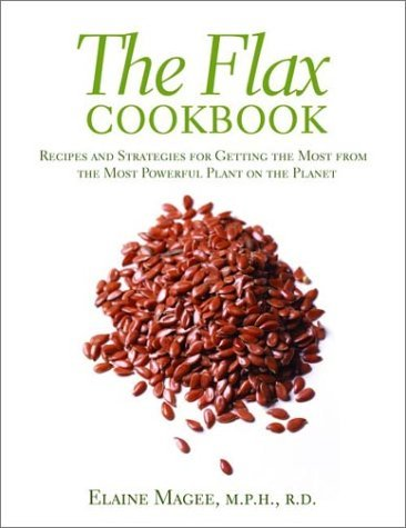 The Flax Cookbook: Recipes and Strategies for Getting the Most from the Most Powerful Plant on the Planet  by  Elaine Magee