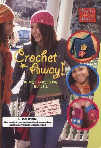 Crochet Away! [With Crochet Hook, Yarn Needle, & 50 Yards of Yarn]  by  Julie Armstrong Holetz