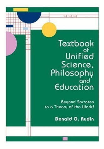 Textbook of Unified Science, Philosophy, and Education Donald O. Rudin