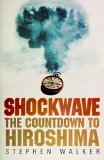 Shockwave: The Countdown To Hiroshima  by  Stephen Walker