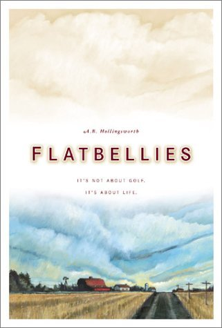 Flatbellies: Its Not about Golf. Its about Life Alan Hollingsworth