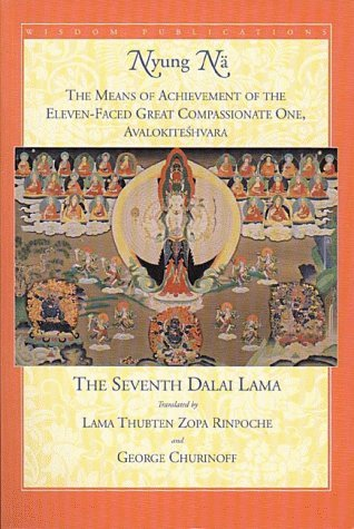 Nyung Na: The Means of Achievement of the Eleven-Faced Great Compassionate One, Avalokiteshvara of the (Bhikshuni) Lakshmi Tradition, with the Fasting Ceremony and Requests to the Lineage Gurus  by  Losang  Kalsang Gyatso