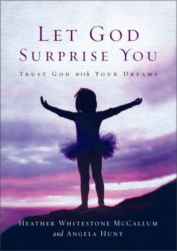 Let God Surprise You: Trust God with Your Dreams Heather Whitestone McCallum