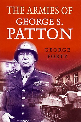 The Armies of George S. Patton  by  George Forty