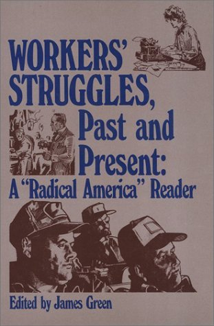 Workers Struggles, Past and Present: A Radical America Reader 1967-82  by  James R. Green