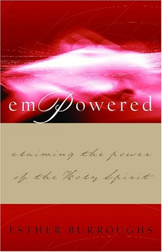 Empowered: Claiming The Power Of The Holy Spirit Esther Burroughs