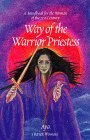 Way of the Warrior Priestess: A Handbook for the Empowerment of the Woman of the 21st Century Aya Raven Woman