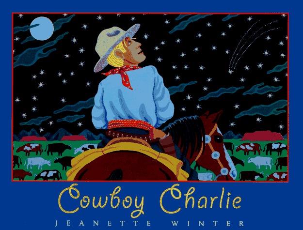 Cowboy Charlie: The Story of Charles M. Russell  by  Jeanette Winter